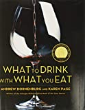 Dornenburg, Andrew: What to Drink With What You Eat: The Definitive Guide to Pairing Food With Wine, Beer, Sake, Spirits, Coffee, Tea-- Even Water-- Based on Expert Advice from Americas Best Sommeliers