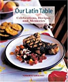 Saralegui, Fernando: Our Latin Table: Celebrations, Recipes, And Memories