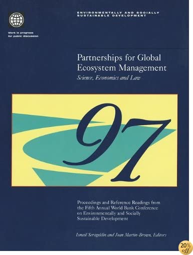 TPartnerships for Global Ecosystem Management -- Science, Economics and Law: Proceedings and Reference Readings from the Fifth Annual World Bank ... and Socially Sustainable Development