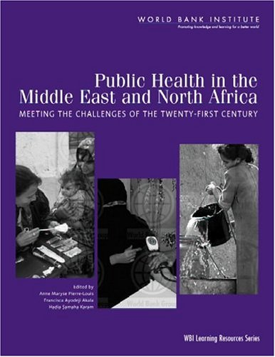 public-health-in-the-middle-east-and-north-africa-meeting-the-challenges-of-the-21st-century-wbi-learning-resources-series