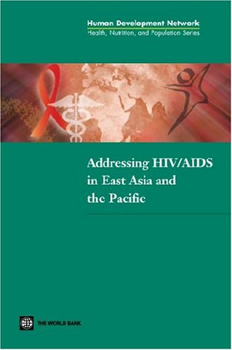 addressing-hiv-aids-in-east-asia-and-the-pacific-health-nutrition-and-population-health-nutrition-and-population-series