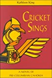 King, Kathleen: Cricket Sings: A Novel Of Pre-Columbian Cahokia