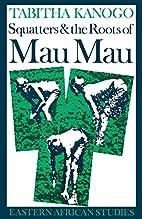 Squatters & Roots Of Mau Mau: 1905-1963…