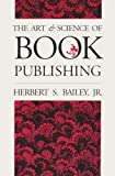 Bailey, Herbert S.: The Art and Science of Book Publishing