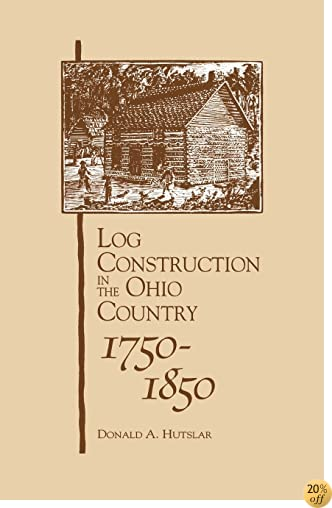 Log Construction: In The Ohio Country, 1750-1850