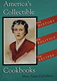 Dusablon, Mary Anna: America's Collectible Cookbooks: The History, the Politics, the Recipes
