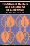 Reynolds, Pamela: Traditional Healers and Childhood in Zimbabwe