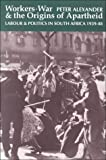 Alexander, Peter: Workers War & Origins Of Apartheid: Labour & Politics In South Africa
