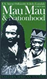 Lonsdale, John: Mau Mau and Nationhood: Arms, Authority, and Narration