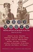 Good Roots: Writers Reflect on Growing Up in…