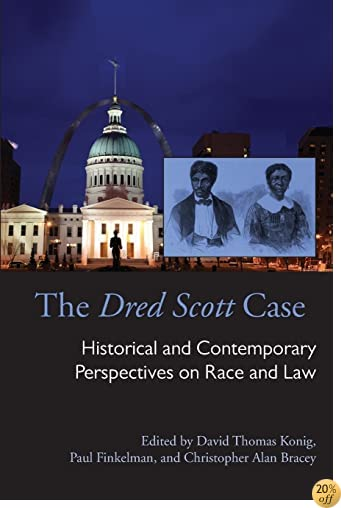 The Dred Scott Case: Historical and Contemporary Perspectives on Race and Law (Law Society & Politics in the Midwest)