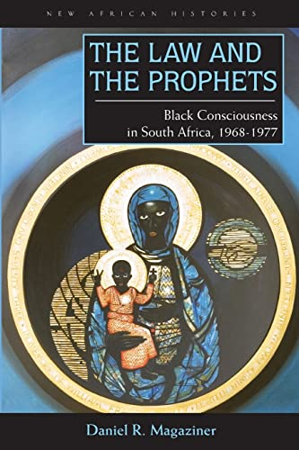 the-law-and-the-prophets-black-consciousness-in-south-africa-1968-1977-new-african-histories