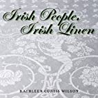 Irish People, Irish Linen by Kathleen Curtis…