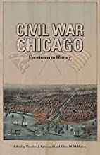 Civil War Chicago: Eyewitness to History by…