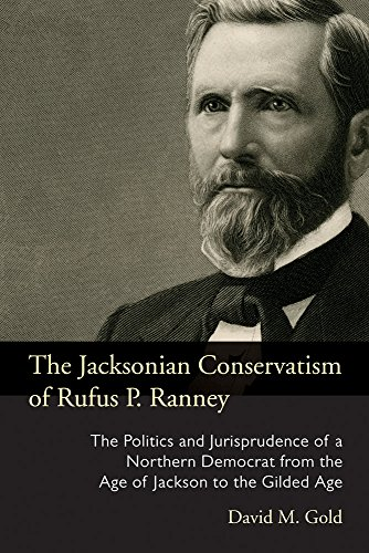 the-jacksonian-conservatism-of-rufus-p-ranney-the-politics-and-jurisprudence-of-a-northern-democrat-from-the-age-of-jackson-to-the-gilded-age-law-society-politics-in-the-midwest