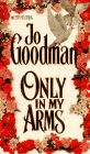 Goodman, Jo: Only in My Arms