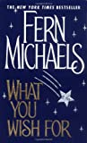 Michaels, Fern: What You Wish for