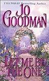 Jo Goodman: Let Me Be The One (Zebra Historical Romance)