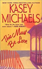 This Must Be Love by Kasey Michaels
