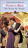 Patricia Bray: The Wrong Mr. Wright (Zebra Regency Romance)