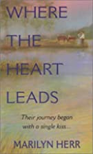 Where the heart leads by Marilyn Herr