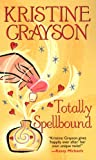 Grayson, Kristine: Totally Spellbound