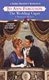 Ferguson, Jo Ann: The Wedding Caper (Zebra Regency Romance)
