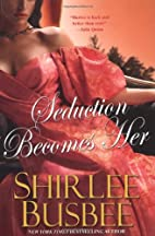 Seduction Becomes Her by Shirlee Busbee