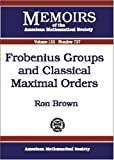 Brown, Ron: Frobenius Groups and Classical Maximal Orders