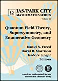Freed, Daniel S.: Quantum Field Theory, Supersymmetry, And Enumerative Geometry