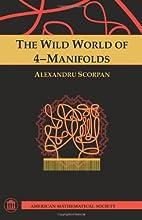 The Wild World of 4-Manifolds by Alexandru…