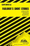 Roberts, James L: Faulkner's Short Stories (Cliffs Notes)
