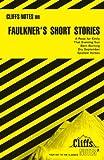 Roberts, James L: Faulkner's Short Stories (Cliffs Notes)