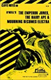 O'Neill, Eugene: Emperor Jones the Hairy Ape and Mourning Becomes Electra ( Cliffs Notes )