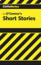 CliffsNotes on O'Connor's Short Stories by…