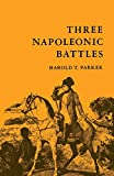 Parker, Harold Talbot: Three Napoleonic Battles