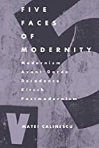 Five Faces of Modernity by Matei Calinescu