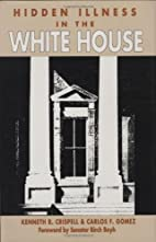 Hidden Illness in the White House by Kenneth…