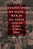 Williams, Brackette F.: Stains on My Name, War in My Veins: Guyana and the Politics of Cultural Struggle