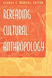 Marcus, George E.: Rereading Cultural Anthropology