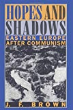 Brown, J. F.: Hopes and Shadows: Eastern Europe After Communism