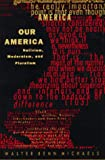 Michaels, Walter B.: Our America: Nativism, Modernism, and Pluralism