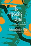 Benitez Rojo, Antonio: The Repeating Island: The Caribbean and the Postmodern Perspective