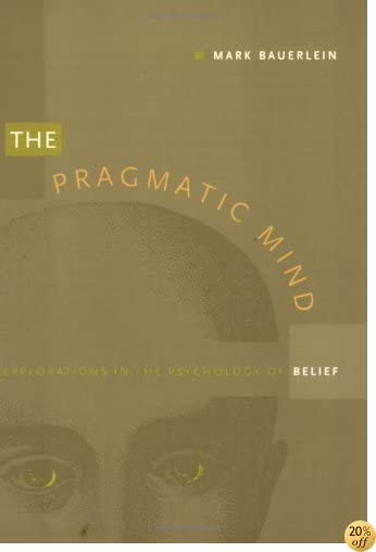 The Pragmatic Mind: Explorations in the Psychology of Belief (New Americanists)
