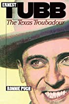 Ernest Tubb: The Texas Troubadour by Ronnie…