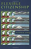 Ong, Aihwa: Flexible Citizenship: The Cultural Logics of Transnationality
