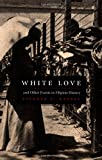 Rafael, Vicente L.: White Love and Other Events in Filipino History: And Other Events in Filipino History