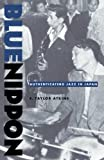 Atkins, E. Taylor: Blue Nippon: Authenticating Jazz in Japan
