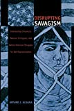 Aldama, Arturo J.: Disrupting Savagism: Chicana/O, Mexican Immigrant, and Native American Struggles for Self-Representation