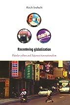 Recentering Globalization: Popular Culture…
